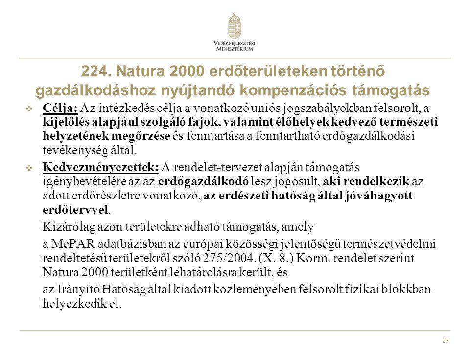 27 224. Natura 2000 erdőterületeken történő gazdálkodáshoz nyújtandó kompenzációs támogatás  Célja: Az intézkedés célja a vonatkozó uniós jogszabályo
