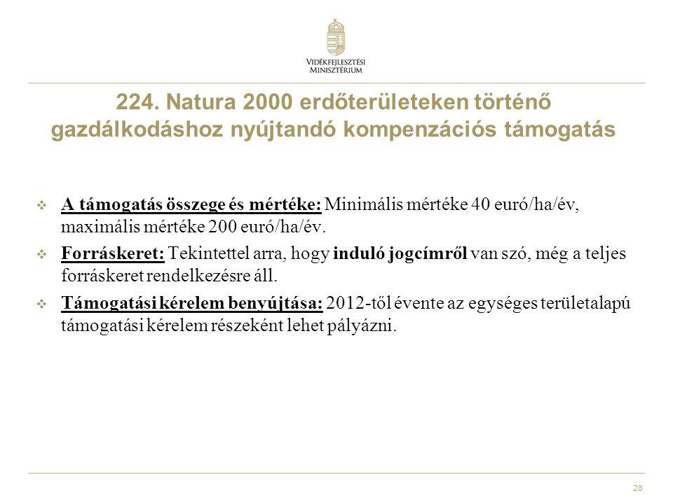 28 224. Natura 2000 erdőterületeken történő gazdálkodáshoz nyújtandó kompenzációs támogatás  A támogatás összege és mértéke: Minimális mértéke 40 eur
