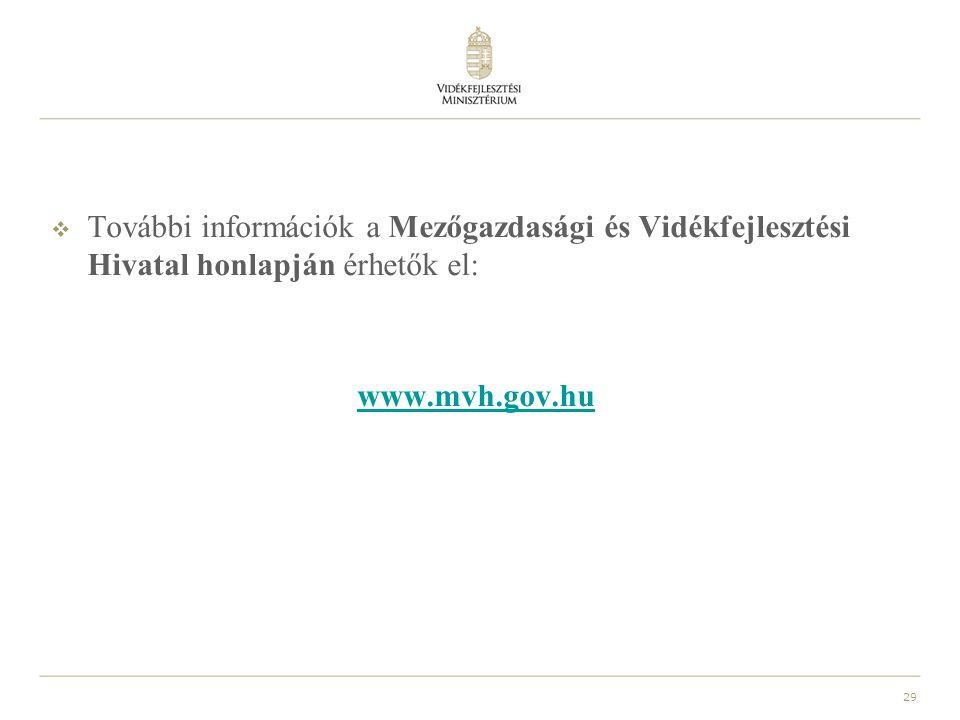 29  További információk a Mezőgazdasági és Vidékfejlesztési Hivatal honlapján érhetők el: www.mvh.gov.hu