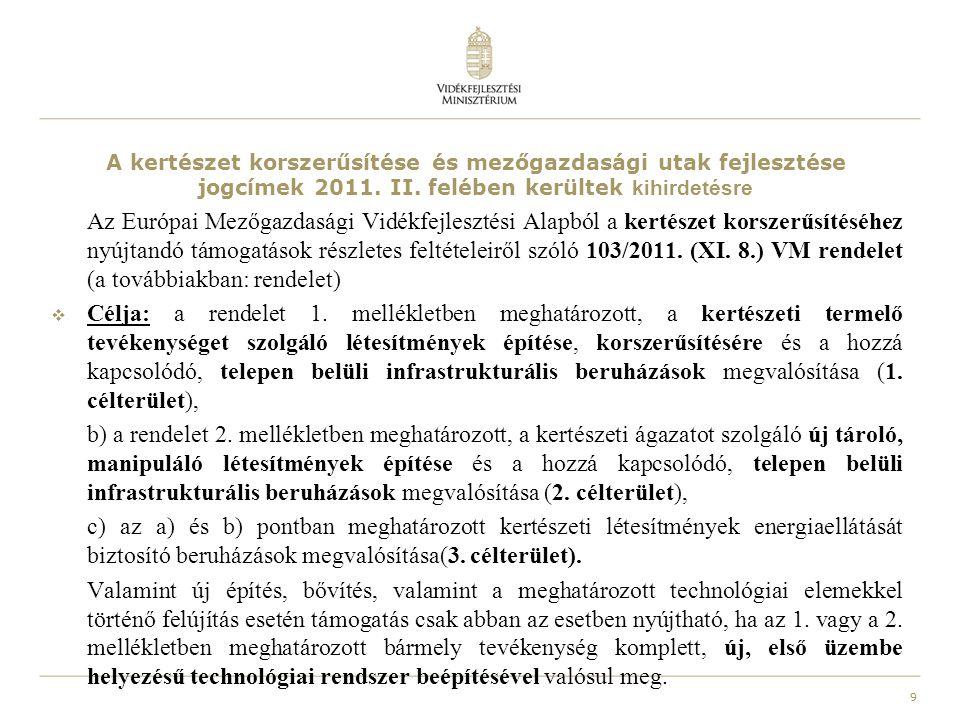 9 A kertészet korszerűsítése és mezőgazdasági utak fejlesztése jogcímek 2011. II. felében kerültek kihirdetésre Az Európai Mezőgazdasági Vidékfejleszt