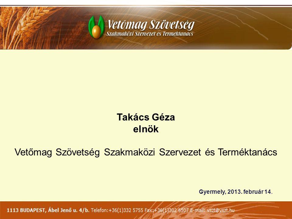 Takács Géza elnök Vetőmag Szövetség Szakmaközi Szervezet és Terméktanács Gyermely, 2013.