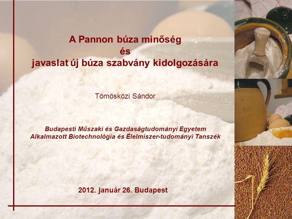 A Pannon búza minőség és javaslat új búza szabvány kidolgozására Tömösközi Sándor 2012.
