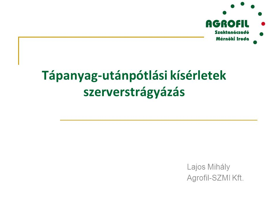 Tápanyag-utánpótlási kísérletek szerverstrágyázás Lajos Mihály Agrofil-SZMI Kft.