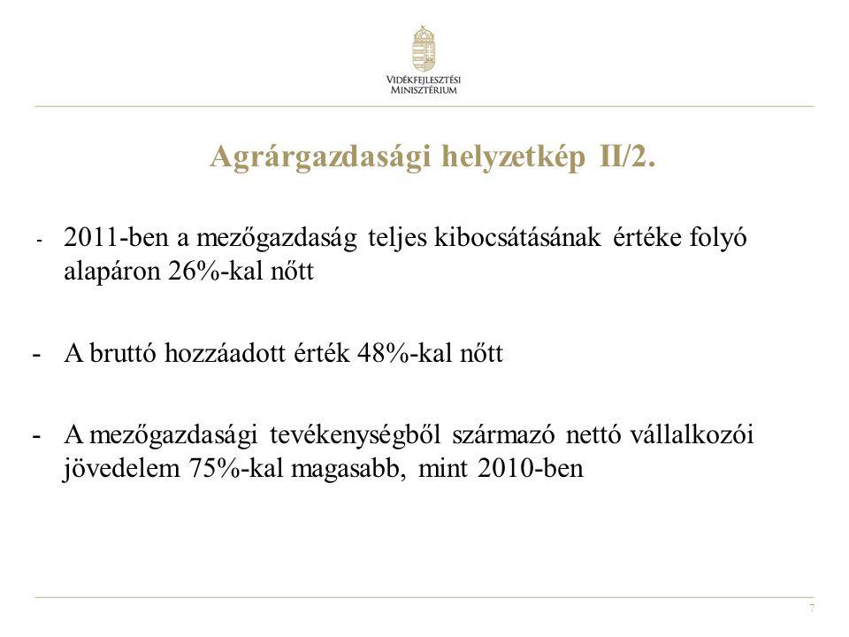 7 Agrárgazdasági helyzetkép II/2. - 2011-ben a mezőgazdaság teljes kibocsátásának értéke folyó alapáron 26%-kal nőtt -A bruttó hozzáadott érték 48%-ka