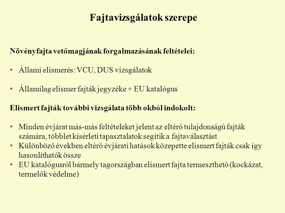 A posztregisztráció fajtakísérletek célja (2007) Termesztett fajták értékének objektív kísérletekkel történő összehasonlítása A termelők kipróbált, megfelelő mennyiség és minőség elérésére képes növényfajták közül választhassanak Szervezők: Gabonatermesztők Országos Szövetsége, Vetőmag Szövetség és Terméktanács Kivitelező: MgszH Fajtakísérleti Osztálya Finanszírozó: Szervezők + KITE + fajtatulajdonosok + termelők