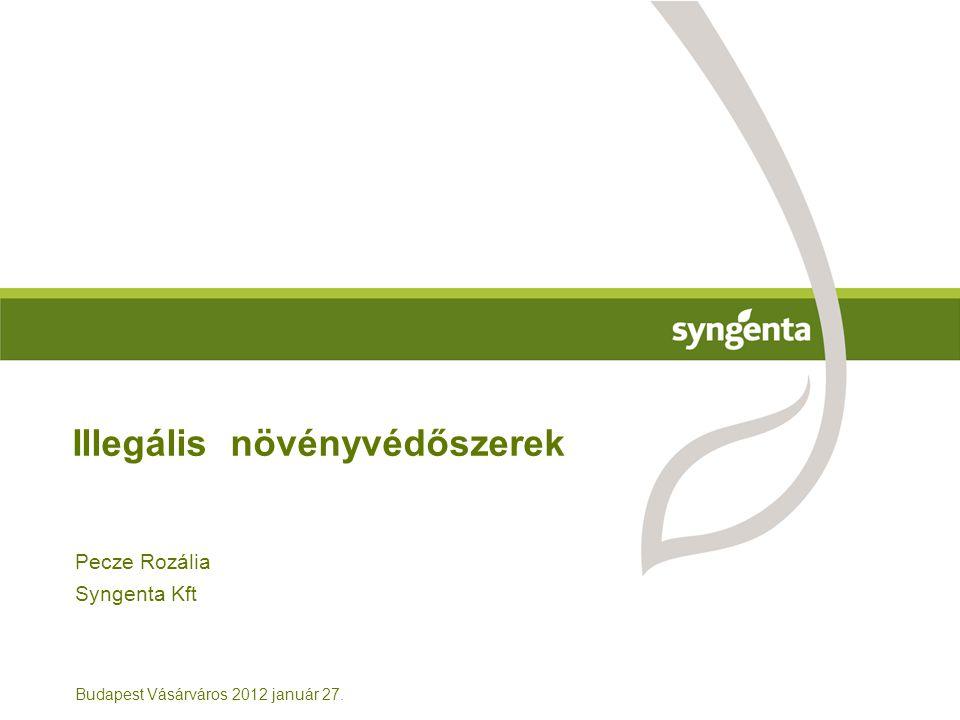 Pecze Rozália Syngenta Kft Budapest Vásárváros 2012 január 27. Illegális növényvédőszerek