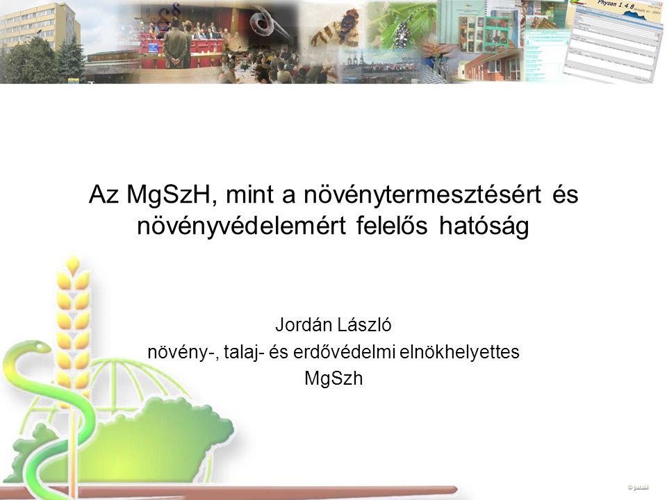 Az MgSzH, mint a növénytermesztésért és növényvédelemért felelős hatóság Jordán László növény-, talaj- és erdővédelmi elnökhelyettes MgSzh