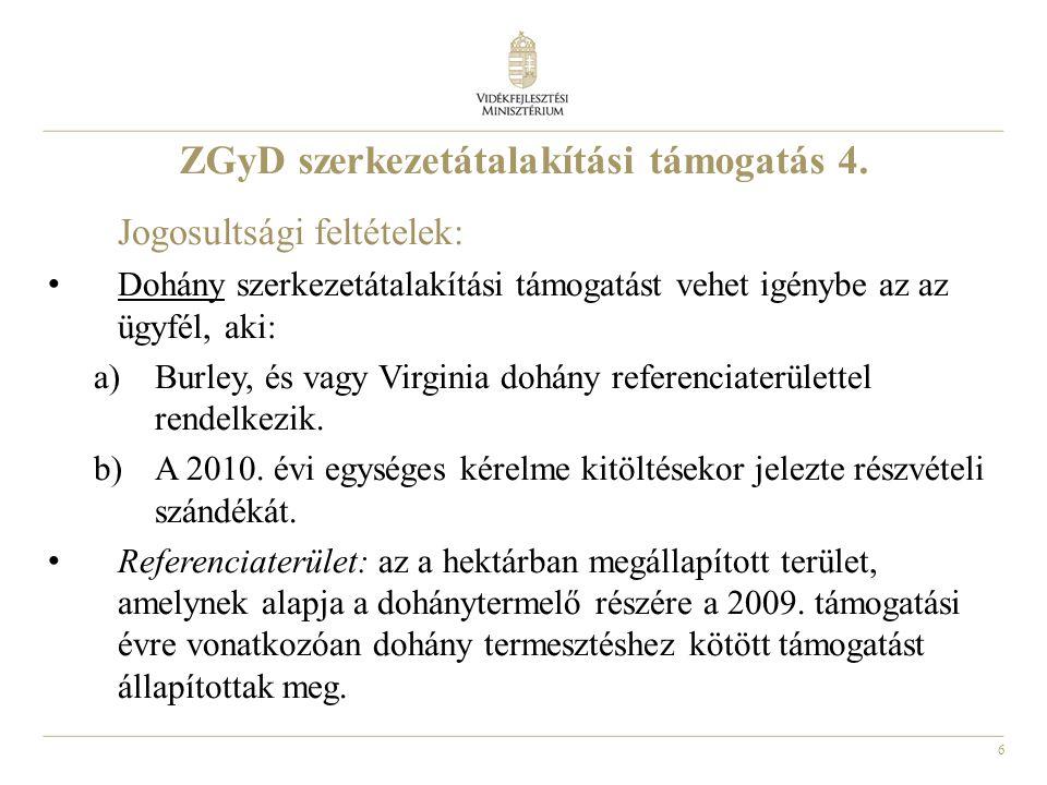 6 ZGyD szerkezetátalakítási támogatás 4. Jogosultsági feltételek: Dohány szerkezetátalakítási támogatást vehet igénybe az az ügyfél, aki: a)Burley, és