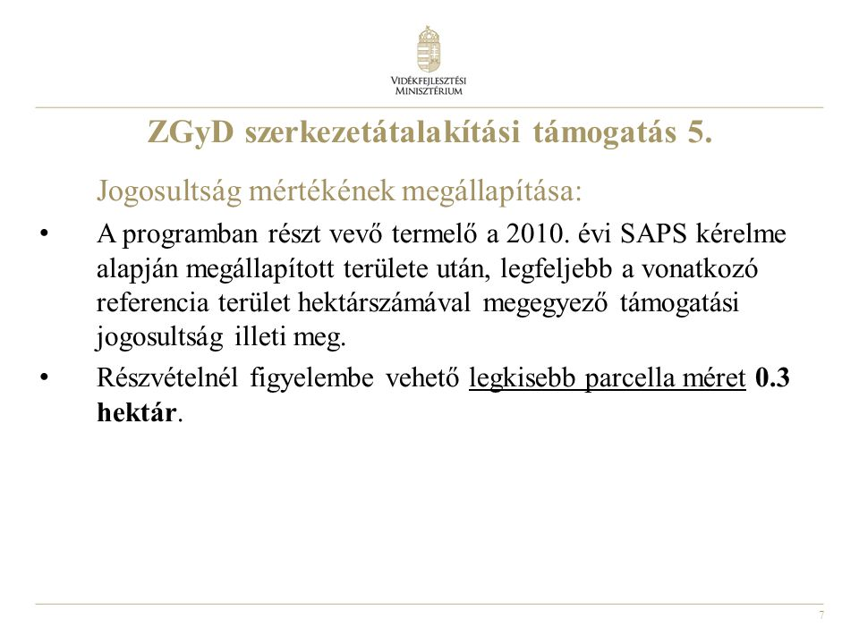7 ZGyD szerkezetátalakítási támogatás 5. Jogosultság mértékének megállapítása: A programban részt vevő termelő a 2010. évi SAPS kérelme alapján megáll