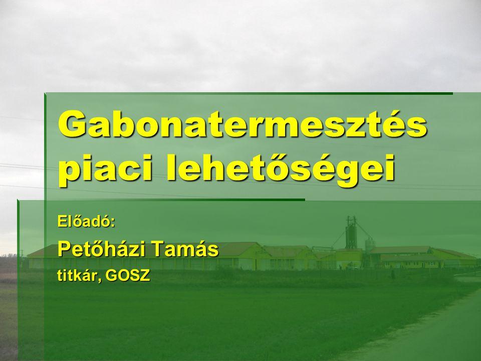 Gabonatermesztés piaci lehetőségei Előadó: Petőházi Tamás titkár, GOSZ