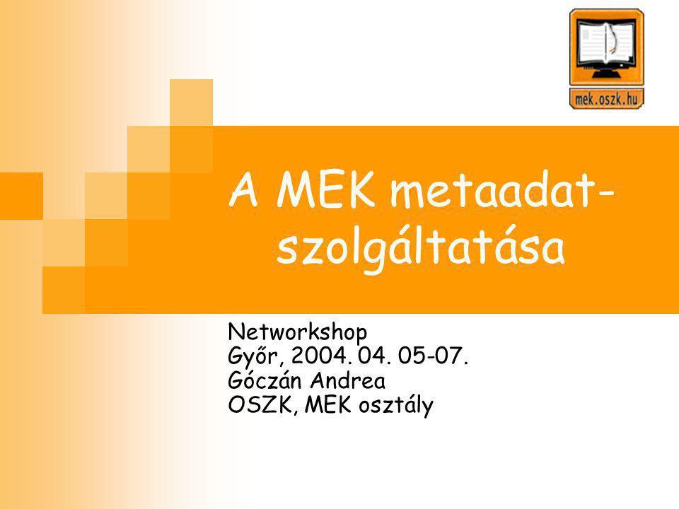 A MEK metaadat- szolgáltatása Networkshop Győr, 2004. 04. 05-07. Góczán Andrea OSZK, MEK osztály
