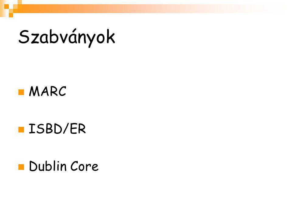 Szabványok MARC ISBD/ER Dublin Core