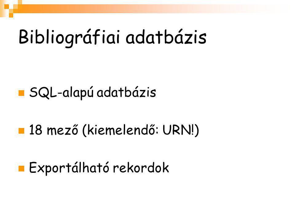 Bibliográfiai adatbázis SQL-alapú adatbázis 18 mező (kiemelendő: URN!) Exportálható rekordok