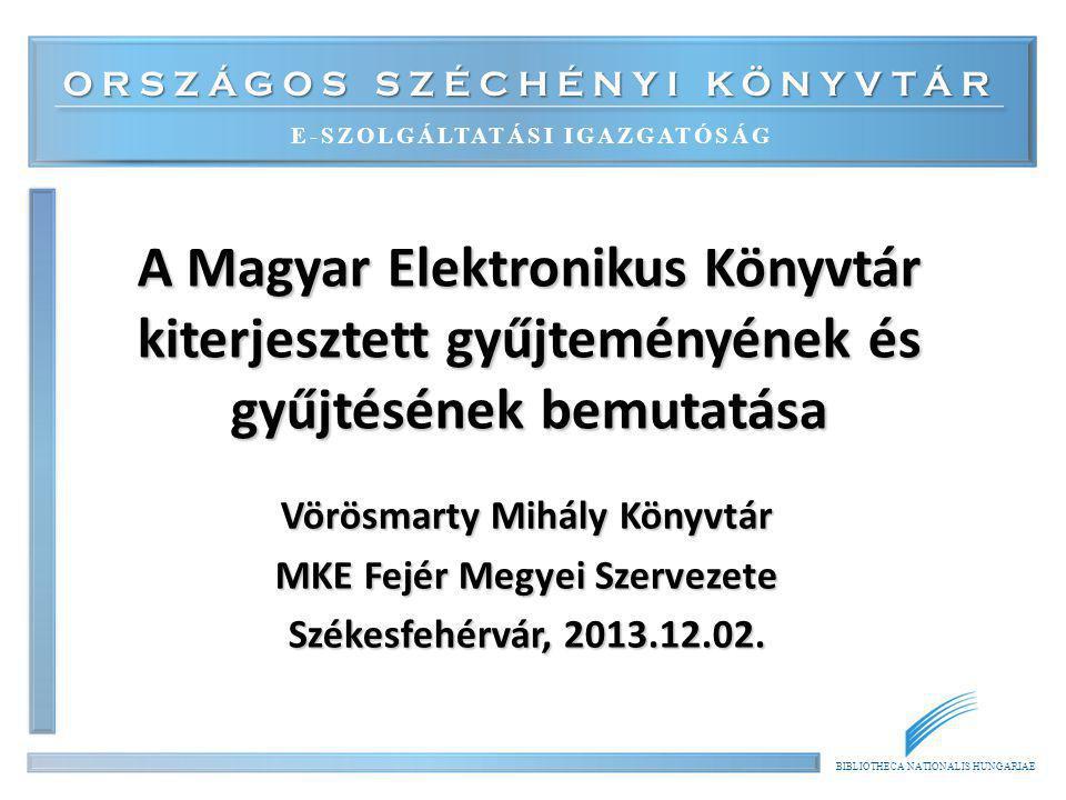 ORSZÁGOS SZÉCHÉNYI KÖNYVTÁR E-SZOLGÁLTATÁSI IGAZGATÓSÁG BIBLIOTHECA NATIONALIS HUNGARIAE A Magyar Elektronikus Könyvtár kiterjesztett gyűjteményének é
