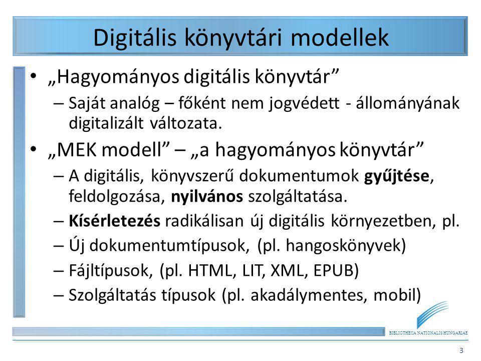 """BIBLIOTHECA NATIONALIS HUNGARIAE 3 Digitális könyvtári modellek """"Hagyományos digitális könyvtár"""" – Saját analóg – főként nem jogvédett - állományának"""