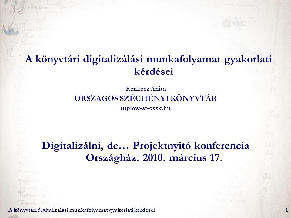 A könyvtári digitalizálási munkafolyamat gyakorlati kérdései2 DIGITALIZÁLÁS KÖZGYŰJTEMÉNYI DIGITALIZÁLÁS Szervezett Célorientált Meglévő gyűjteményi anyagra épül A gyűjteményi munkafolyamat része