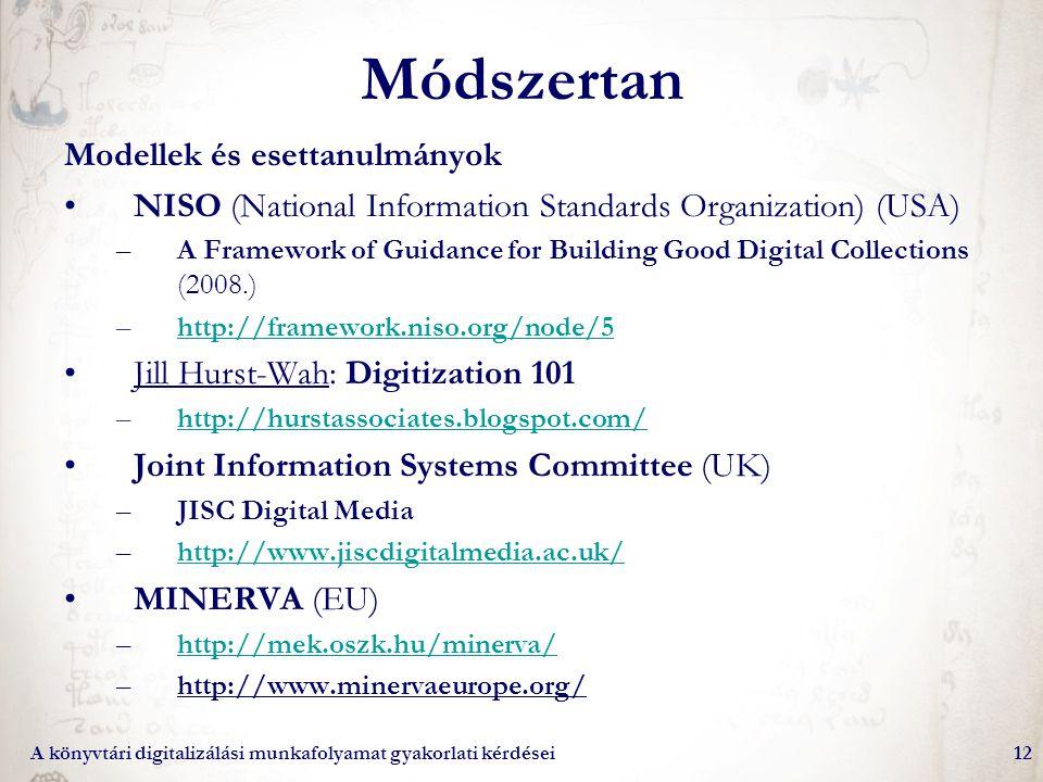 A könyvtári digitalizálási munkafolyamat gyakorlati kérdései12 Módszertan Modellek és esettanulmányok NISO (National Information Standards Organizatio