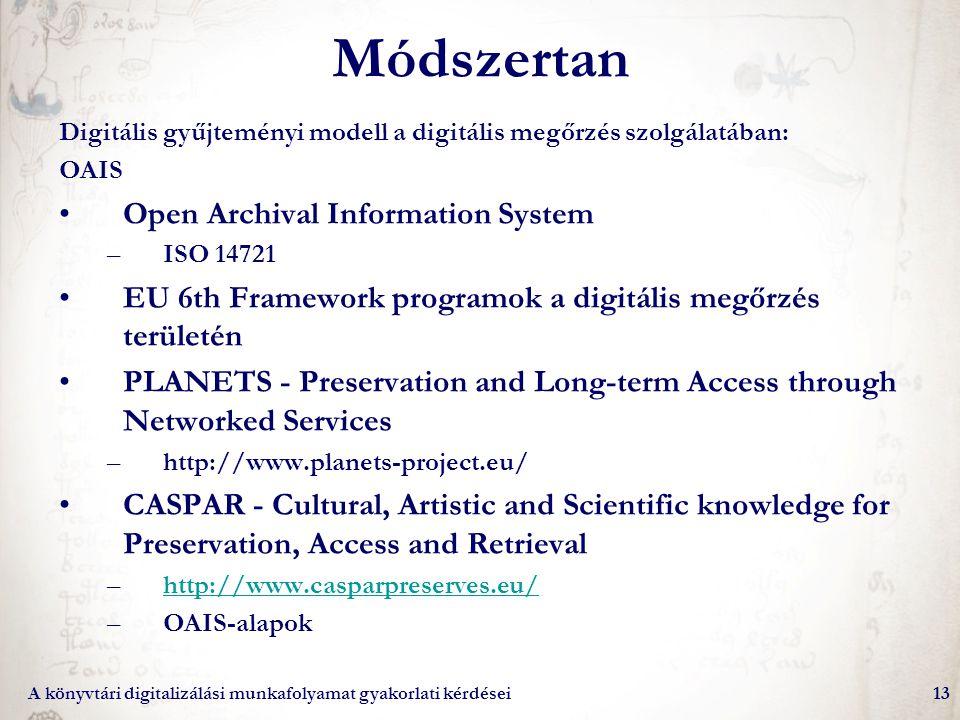 A könyvtári digitalizálási munkafolyamat gyakorlati kérdései13 Módszertan Digitális gyűjteményi modell a digitális megőrzés szolgálatában: OAIS Open A