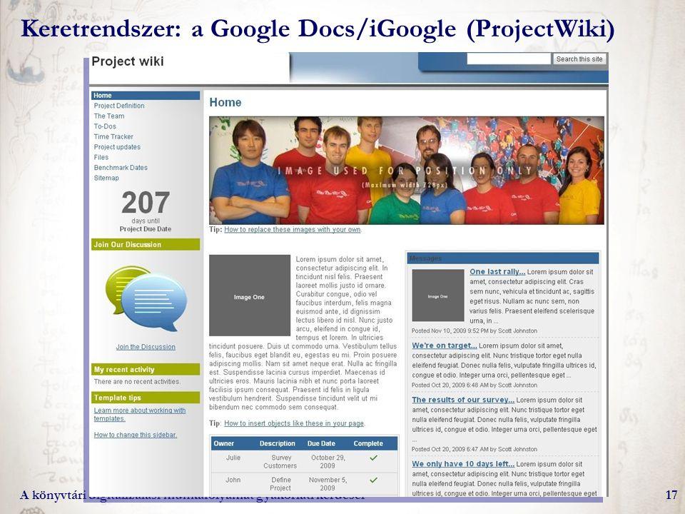 A könyvtári digitalizálási munkafolyamat gyakorlati kérdései17 Keretrendszer: a Google Docs/iGoogle (ProjectWiki)