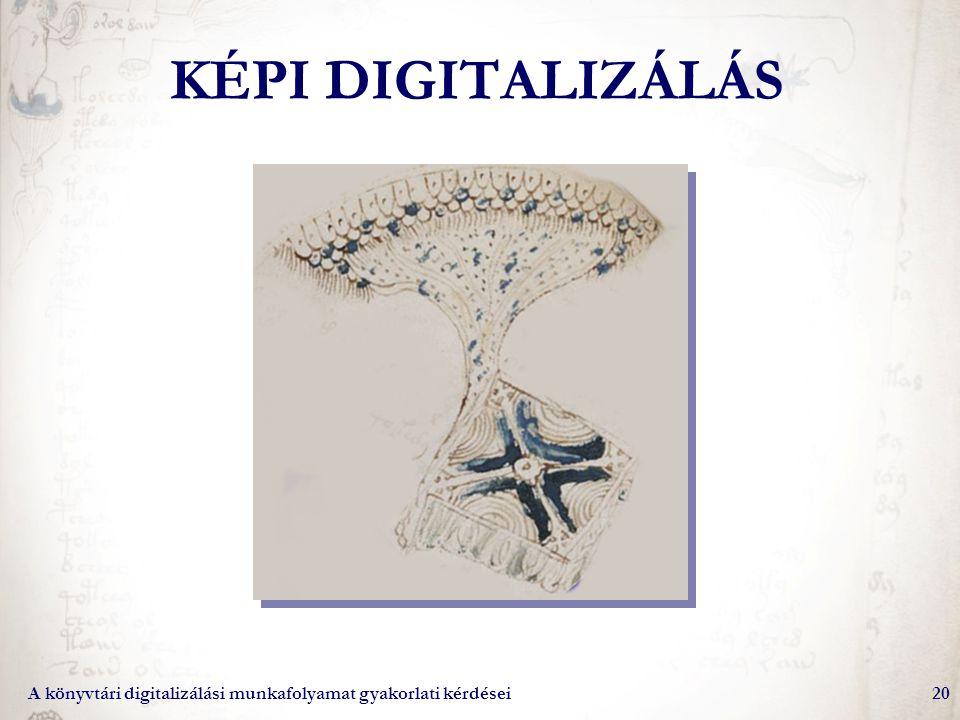 A könyvtári digitalizálási munkafolyamat gyakorlati kérdései20 KÉPI DIGITALIZÁLÁS