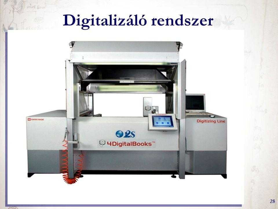 A könyvtári digitalizálási munkafolyamat gyakorlati kérdései28 Digitalizáló rendszer