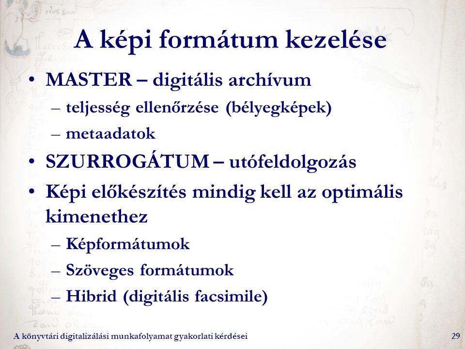 A könyvtári digitalizálási munkafolyamat gyakorlati kérdései29 A képi formátum kezelése MASTER – digitális archívum –teljesség ellenőrzése (bélyegképe