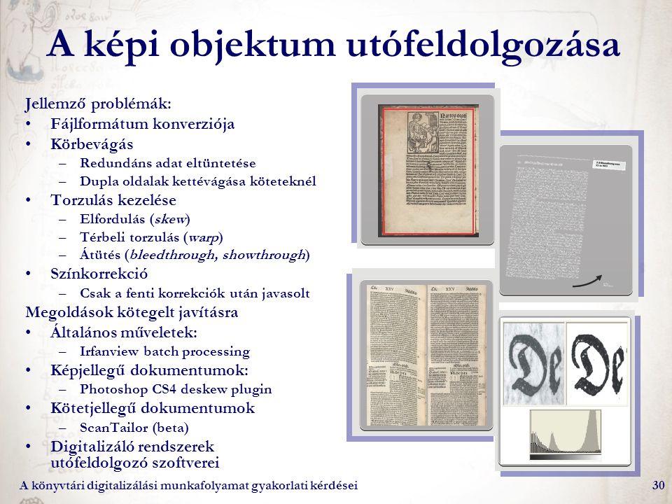 A könyvtári digitalizálási munkafolyamat gyakorlati kérdései30 A képi objektum utófeldolgozása Jellemző problémák: Fájlformátum konverziója Körbevágás
