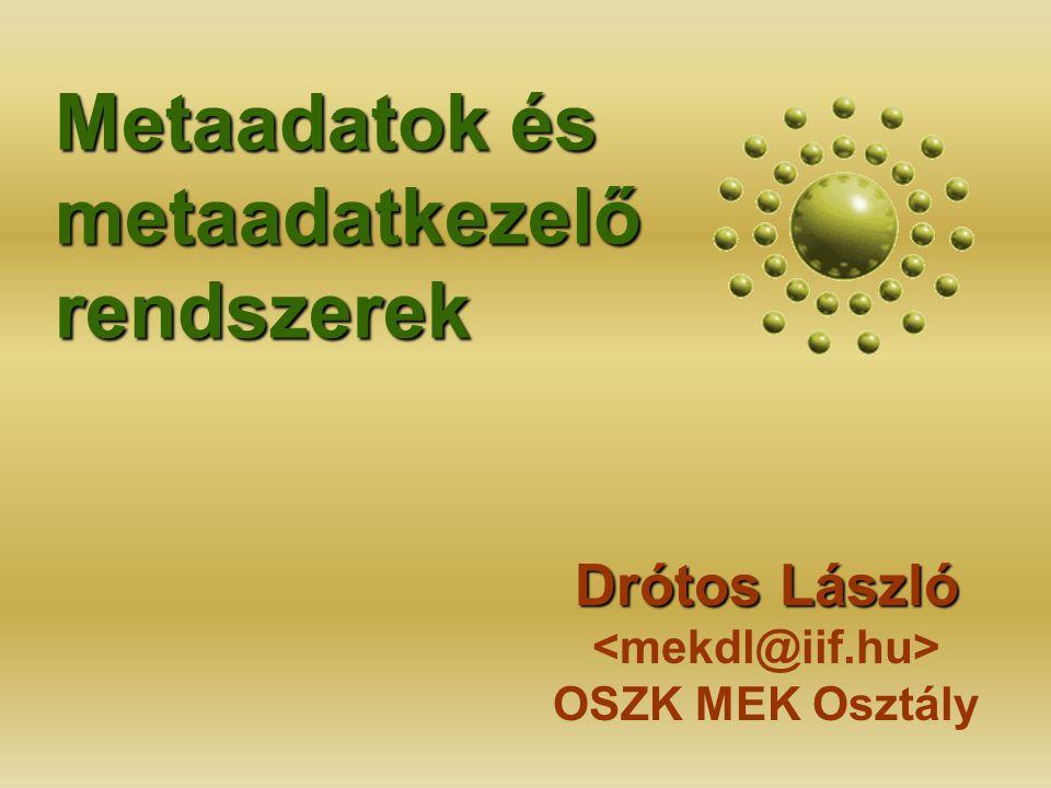 Metaadatok és metaadatkezelő rendszerek Drótos László Drótos László OSZK MEK Osztály