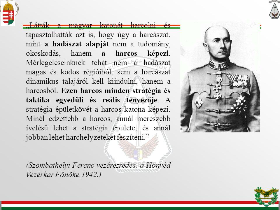 """""""Látták a magyar katonát harcolni és tapasztalhatták azt is, hogy úgy a harcászat, mint a hadászat alapját nem a tudomány, okoskodás, hanem a harcos k"""