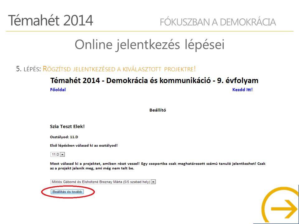 Témahét 2014 FÓKUSZBAN A DEMOKRÁCIA Online jelentkezés lépései 5.