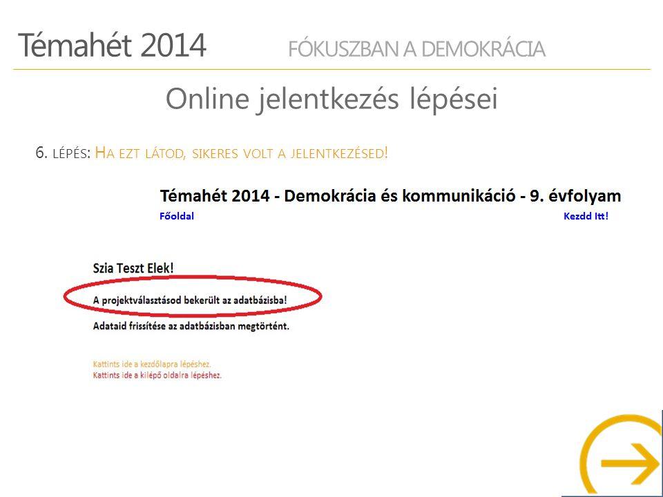 Témahét 2014 FÓKUSZBAN A DEMOKRÁCIA Online jelentkezés lépései 6.