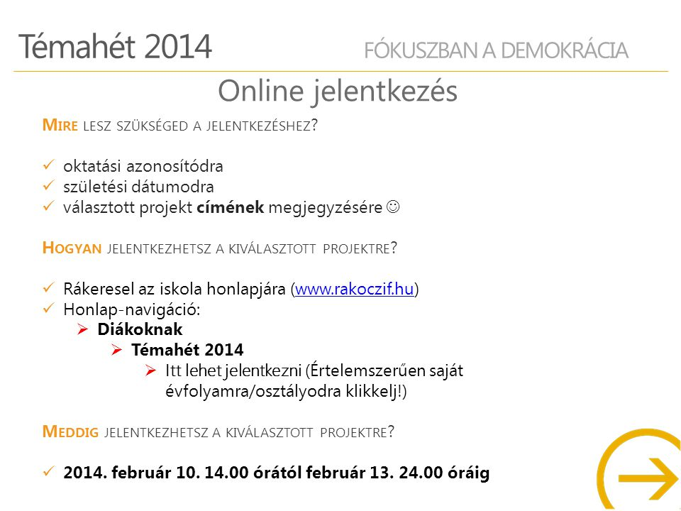 Témahét 2014 FÓKUSZBAN A DEMOKRÁCIA Online jelentkezés M IRE LESZ SZÜKSÉGED A JELENTKEZÉSHEZ .