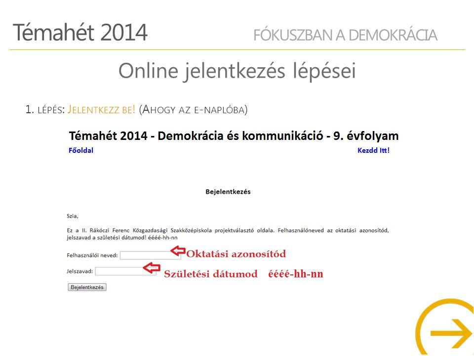 Témahét 2014 FÓKUSZBAN A DEMOKRÁCIA Online jelentkezés lépései 1.