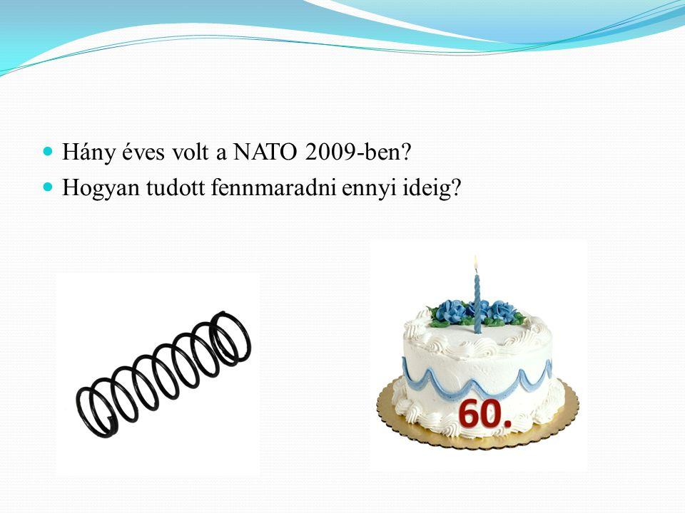 Hány éves volt a NATO 2009-ben? Hogyan tudott fennmaradni ennyi ideig?