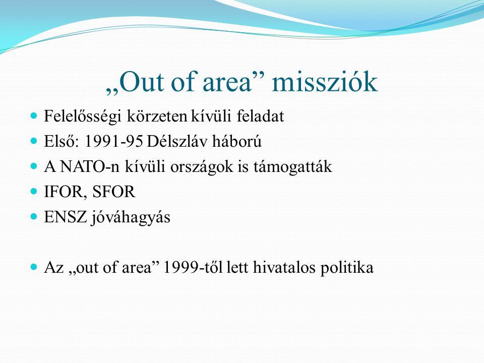 """""""Out of area"""" missziók Felelősségi körzeten kívüli feladat Első: 1991-95 Délszláv háború A NATO-n kívüli országok is támogatták IFOR, SFOR ENSZ jóváha"""