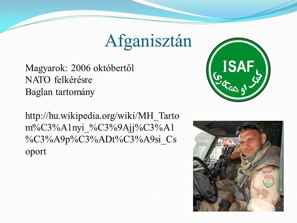 Afganisztán Magyarok: 2006 októbertől NATO felkérésre Baglan tartomány http://hu.wikipedia.org/wiki/MH_Tarto m%C3%A1nyi_%C3%9Ajj%C3%A1 %C3%A9p%C3%ADt%C3%A9si_Cs oport
