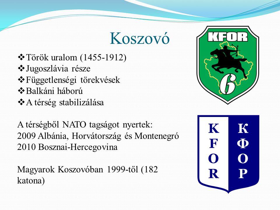 Koszovó  Török uralom (1455-1912)  Jugoszlávia része  Függetlenségi törekvések  Balkáni háború  A térség stabilizálása A térségből NATO tagságot nyertek: 2009 Albánia, Horvátország és Montenegró 2010 Bosznai-Hercegovina Magyarok Koszovóban 1999-től (182 katona)