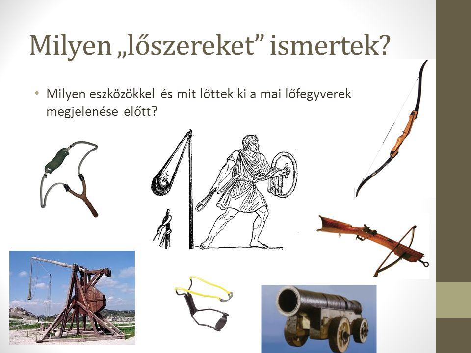 """Milyen """"lőszereket"""" ismertek? Milyen eszközökkel és mit lőttek ki a mai lőfegyverek megjelenése előtt?"""