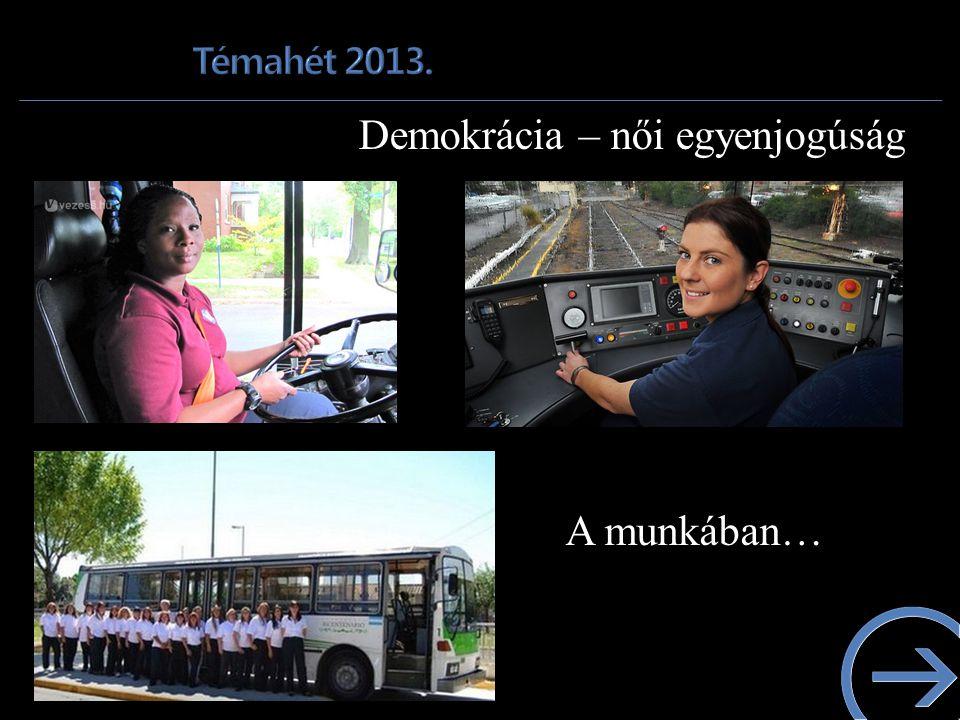 Demokrácia – női egyenjogúság A munkában…