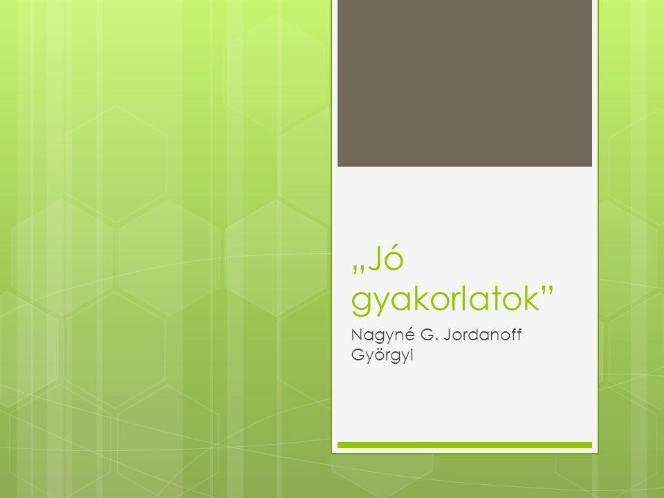 """Jó gyakorlatok Nagyné G. Jordanoff Györgyi"