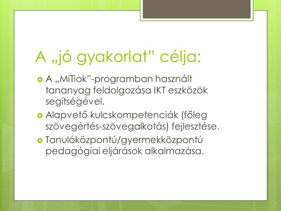 """A """"jó gyakorlat célja:  A """"MiTiok -programban használt tananyag feldolgozása IKT eszközök segítségével."""