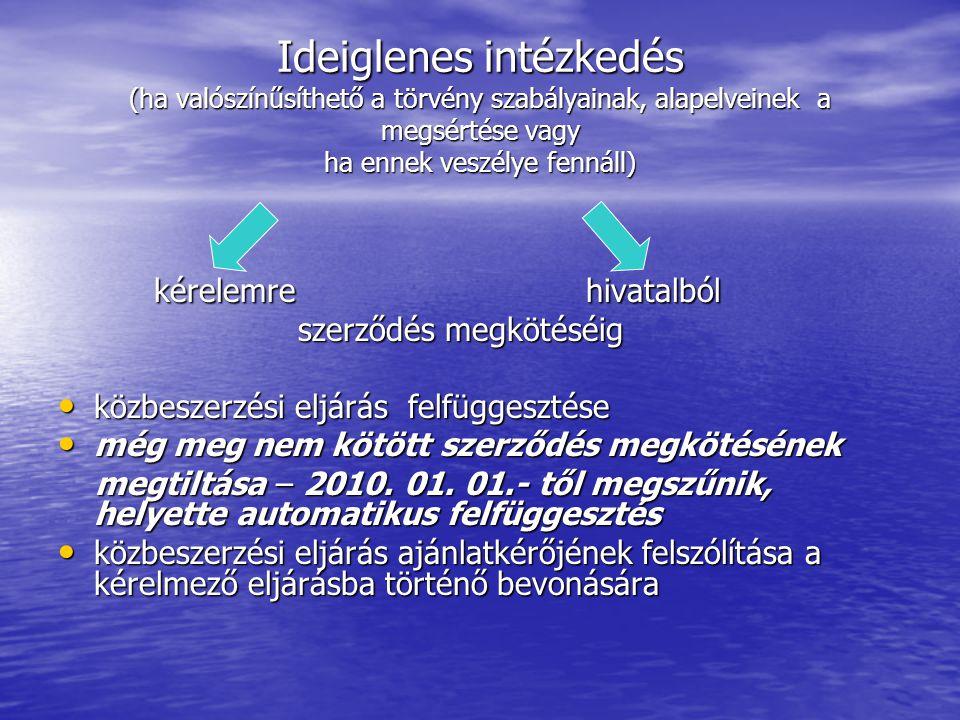 Ideiglenes intézkedés (ha valószínűsíthető a törvény szabályainak, alapelveinek a megsértése vagy ha ennek veszélye fennáll) kérelemre hivatalból szerződés megkötéséig szerződés megkötéséig közbeszerzési eljárás felfüggesztése közbeszerzési eljárás felfüggesztése még meg nem kötött szerződés megkötésének még meg nem kötött szerződés megkötésének megtiltása – 2010.