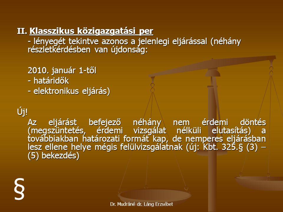 Dr. Mudráné dr. Láng Erzsébet II. Klasszikus közigazgatási per - lényegét tekintve azonos a jelenlegi eljárással (néhány részletkérdésben van újdonság