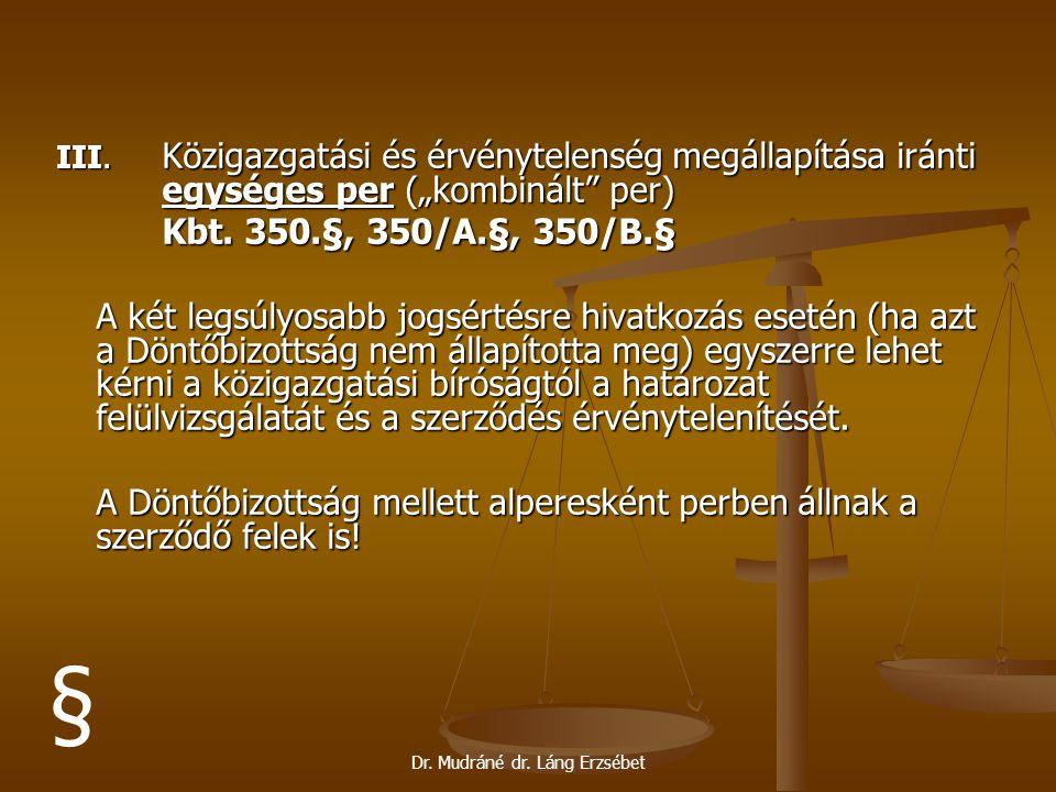 """Dr. Mudráné dr. Láng Erzsébet III. Közigazgatási és érvénytelenség megállapítása iránti egységes per (""""kombinált"""" per) Kbt. 350.§, 350/A.§, 350/B.§ A"""