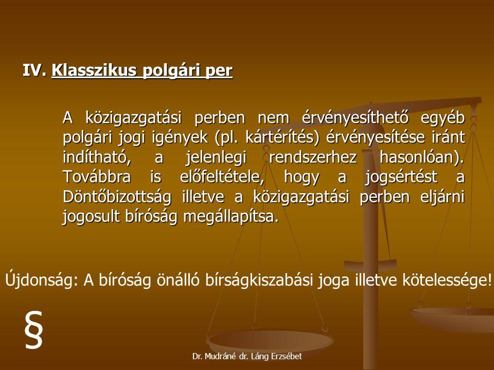 Dr. Mudráné dr. Láng Erzsébet IV. Klasszikus polgári per A közigazgatási perben nem érvényesíthető egyéb polgári jogi igények (pl. kártérítés) érvénye