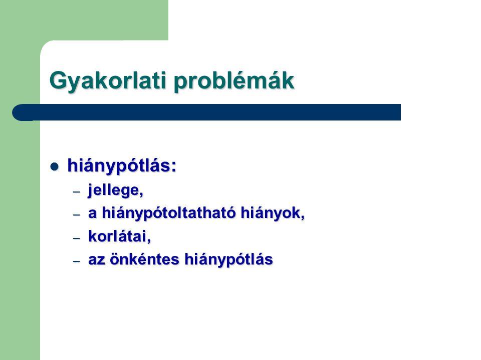 Gyakorlati problémák hiánypótlás: hiánypótlás: – jellege, – a hiánypótoltatható hiányok, – korlátai, – az önkéntes hiánypótlás