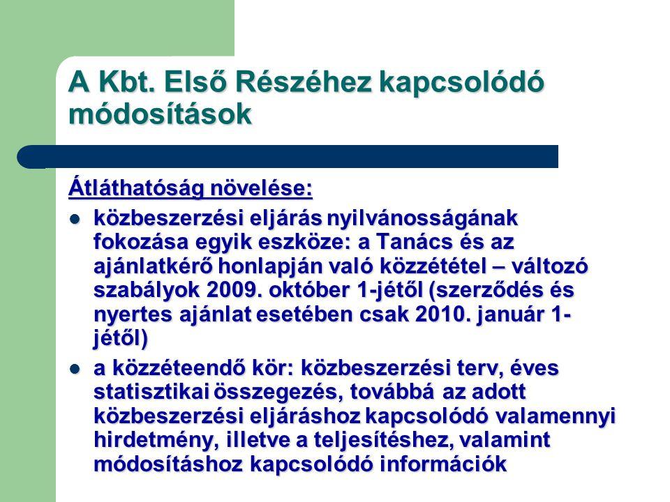 A Kbt. Első Részéhez kapcsolódó módosítások Átláthatóság növelése: közbeszerzési eljárás nyilvánosságának fokozása egyik eszköze: a Tanács és az ajánl