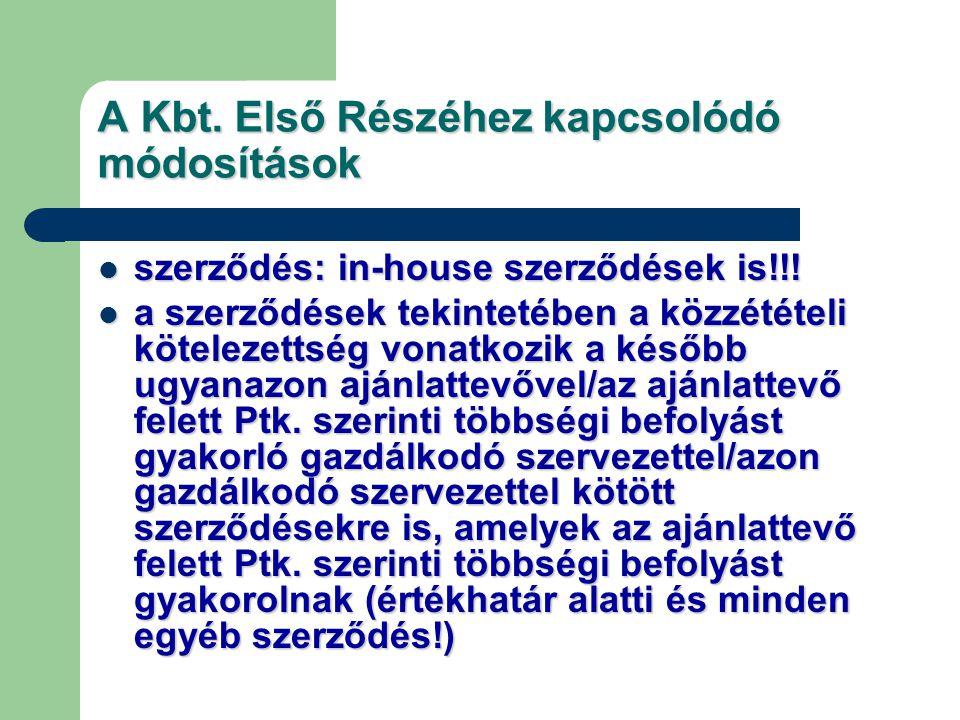 A Kbt. Első Részéhez kapcsolódó módosítások szerződés: in-house szerződések is!!! szerződés: in-house szerződések is!!! a szerződések tekintetében a k