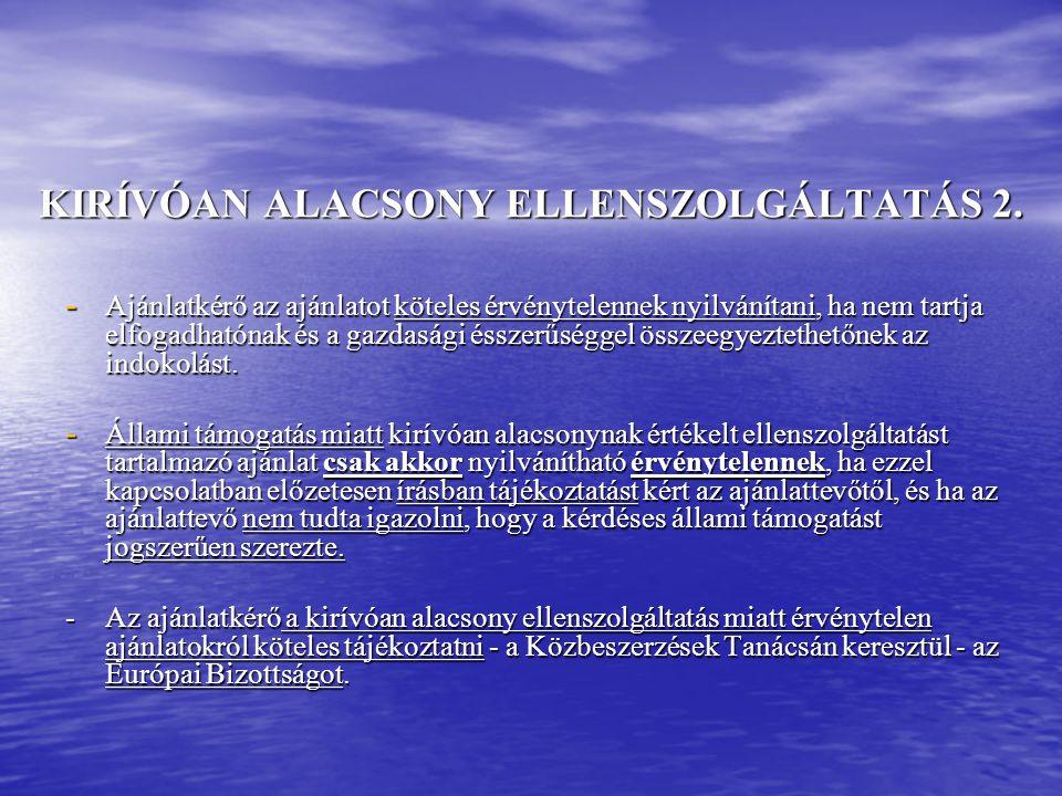 KIRÍVÓAN ALACSONY ELLENSZOLGÁLTATÁS 2. - Ajánlatkérő az ajánlatot köteles érvénytelennek nyilvánítani, ha nem tartja elfogadhatónak és a gazdasági éss