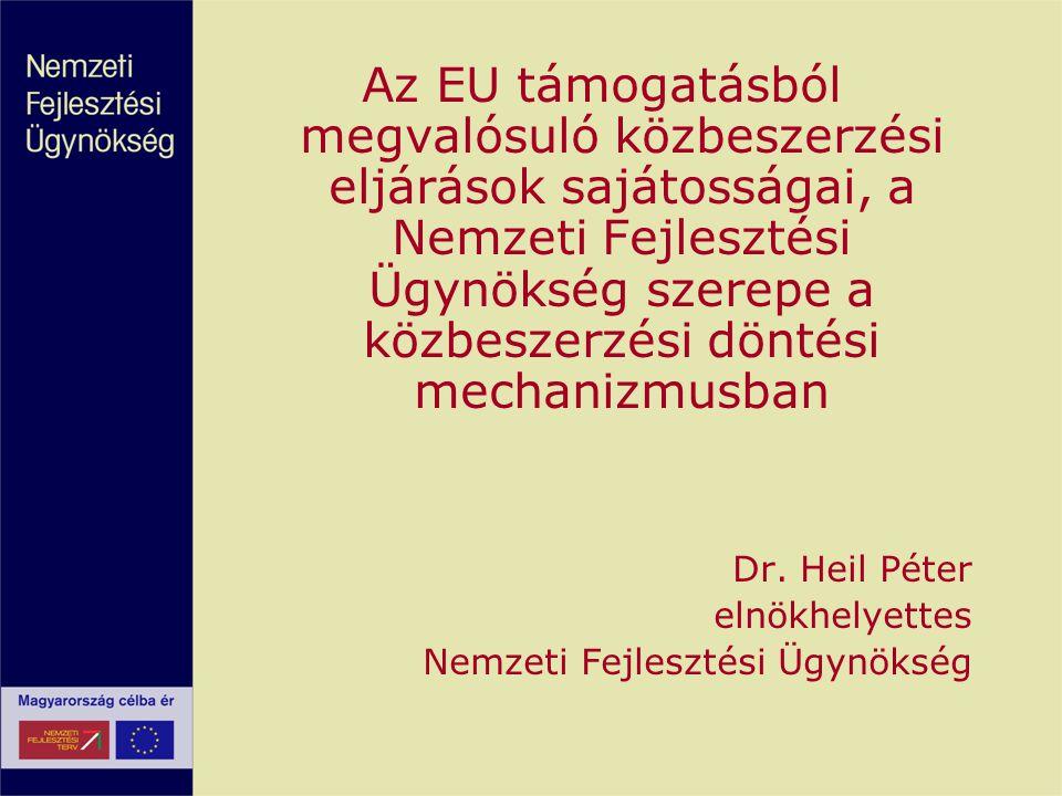 Az EU támogatásból megvalósuló közbeszerzési eljárások sajátosságai, a Nemzeti Fejlesztési Ügynökség szerepe a közbeszerzési döntési mechanizmusban Dr